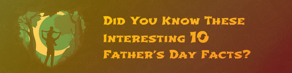Father's day interesting facts
